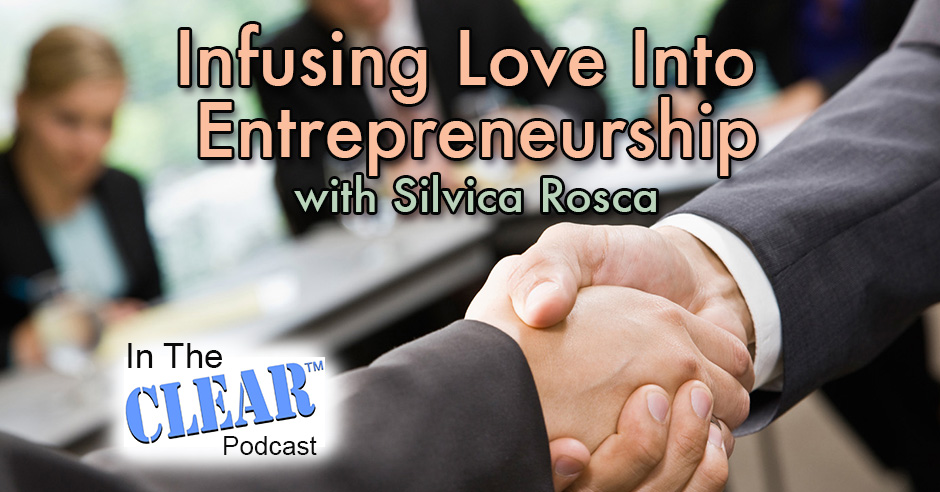 Infusing Love Into Entrepreneurship with Silvica Rosca