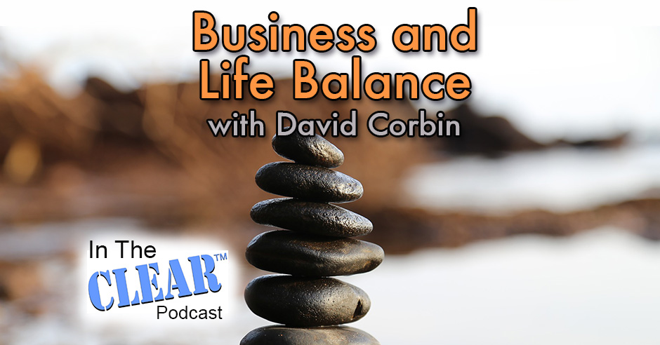 In The Clear 64 | Business and Life Balance