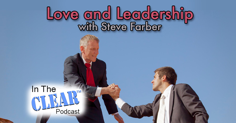 In The Clear 65 | Love and Leadership